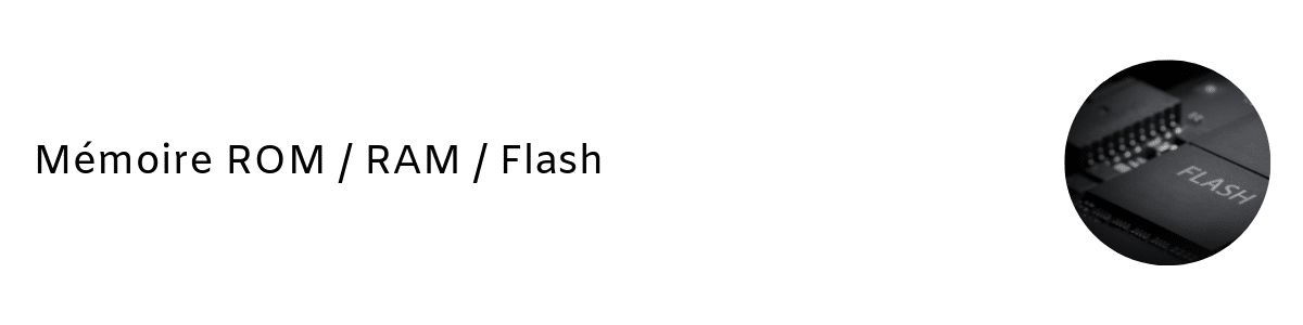 Mémoire ROM _ RAM _ Flash
